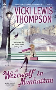 A Werewolf in Manhattan - A Wild About You Novel ebook by Vicki Lewis Thompson