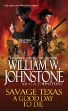 A Good Day to Die ebook by William W. Johnstone, J.A. Johnstone