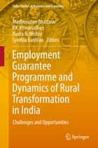 Employment Guarantee Programme and Dynamics of Rural Transformation in India - Challenges and Opportunities ebook by Madhusudan Bhattarai, P.K. Viswanathan, Rudra N. Mishra,...