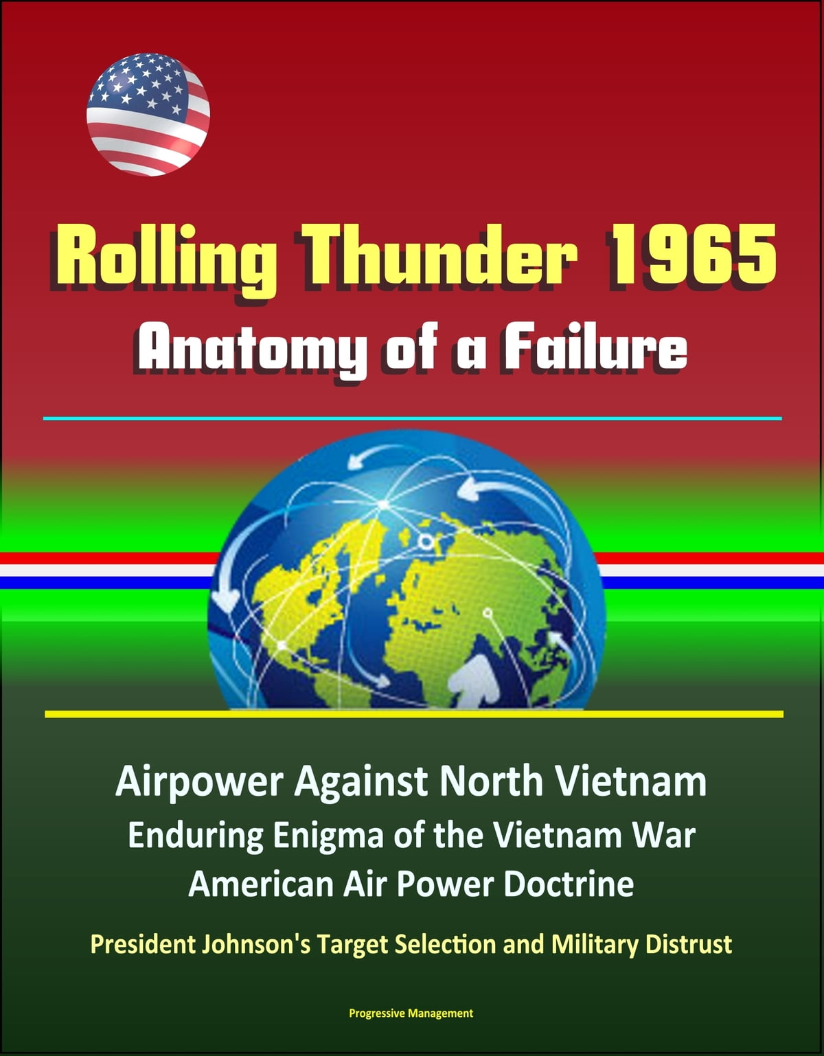 Rolling Thunder 1965 Anatomy Of A Failure Airpower Against North