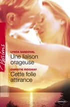 Une liaison orageuse - Cette folle attirance (Harlequin Passions) ebook by Lynda SANDOVAL,Christie Ridgway