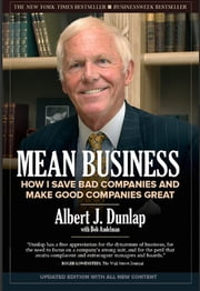 Mean Business - How I Save Bad Companies and Make Good Companies Great ebook by Albert J. Dunlap,Bob Andelman