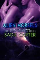 Alien Morsels: Short Tales from Zerconian Warrior Series - Zerconian Warriors ebook by