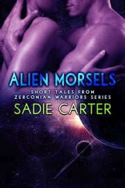 Alien Morsels: Short Tales from Zerconian Warrior Series - Zerconian Warriors ebook by Sadie Carter