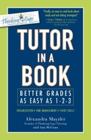 Tutor in a Book: Better Grades as Easy as 1-2-3 ebook by Alexandra Mayzler,Ana McGann