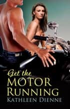 Get the Motor Running ebook by Kathleen Dienne