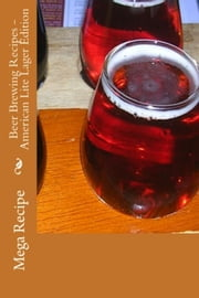 Beer Brewing Recipes: American Lite Lager Edition ebook by Mega Recipe