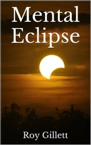 Mental Eclipse ebook by Roy Gillett