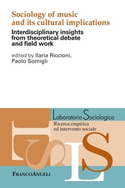 Sociology of music and its cultural implications. Interdisciplinary insights from theoretical debate and field work - Interdisciplinary insights from theoretical debate and field work ebook by AA. VV., Ilaria Riccioni, Paolo Somigli