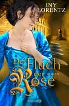 Der Fluch der Rose - Roman ebook by Iny Lorentz