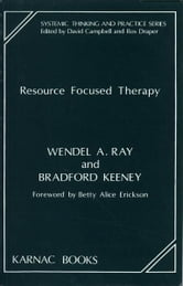 Resource Focused Therapy ebook by Bradford Keeney,Wendel A. Ray