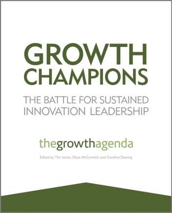 Growth Champions - The Battle for Sustained Innovation Leadership ebook by The Growth Agenda
