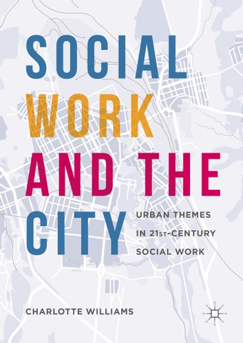Social Work and the City - Urban Themes in 21st-Century Social Work eBook by