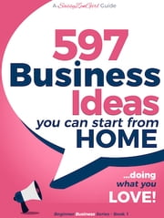 597 Business Ideas You can Start from Home - doing what you LOVE! ebook by Gundi Gabrielle