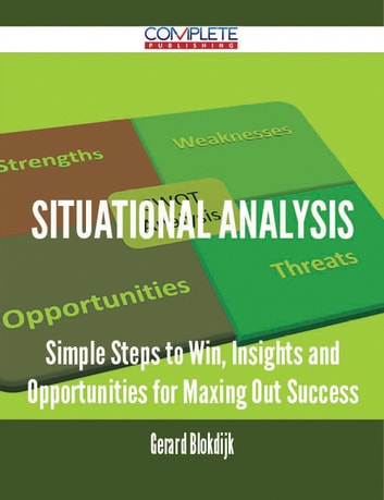 Situational Analysis - Simple Steps to Win, Insights and Opportunities for Maxing Out Success ebook by Gerard Blokdijk
