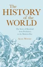 The History of the World eBook by Alex Woolf
