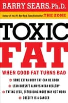 Toxic Fat ebook by Barry Sears