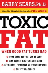Toxic Fat - When Good Fat Turns Bad ebook by Barry Sears
