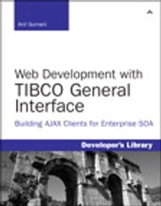 Web Development with TIBCO General Interface - Building AJAX Clients for Enterprise SOA ebook by Anil Gurnani