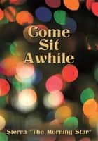 "Come Sit Awhile ebook by Sierra ""The Morning Star"""