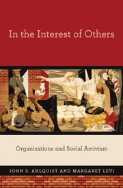 In the Interest of Others - Organizations and Social Activism ebook by John S. Ahlquist,Margaret Levi