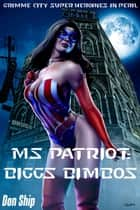 Ms Patriot: Biggs Bimbos (Grimme City Super Heroines in Peril) ebook by Don Ship