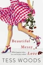 Beautiful Messy Love - a novel about love, culture, ebook by Tess Woods