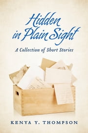 Hidden in Plain Sight - A Collection of Short Stories ebook by Kenya Y. Thompson