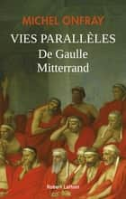 Vies parallèles - De Gaulle - Mitterrand ebook by Michel ONFRAY