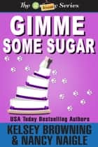 Gimme Some Sugar ebook by Kelsey Browning, Nancy Naigle