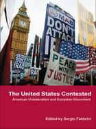 The United States Contested - American Unilateralism and European Discontent ebook by Sergio Fabbrini