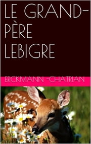 LE GRAND-PÈRE LEBIGRE ebook by Erckmann-Chatrian