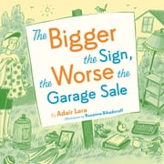 The Bigger the Sign the Worse the Garage Sale ebook by Adair Lara,Roxanna Bikadoroff