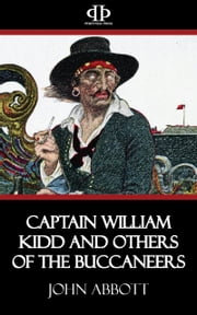 Captain William Kidd and others of the Buccaneers ebook by John Abbott