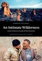 An Intimate Wilderness ebook by Norman Hallendy,William W. Fitzhugh