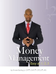 Money Management: Easy as 1, 2, 3 ebook by Burley, Ernest Jr