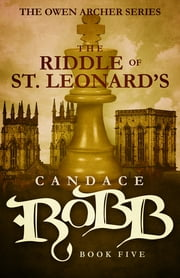 The Riddle of St. Leonard's - The Owen Archer Series - Book Five ebook by Candace Robb