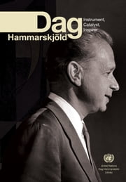 Dag Hammarskjöld: Instrument, Catalyst, Inspirer ebook by United Nations