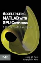 Accelerating MATLAB with GPU Computing ebook by Jung W. Suh,Youngmin Kim