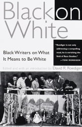 Black on White - Black Writers on What It Means to Be White ebook by David R. Roediger