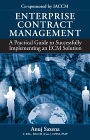 Enterprise Contract Management - A Practical Guide to Successfully Implementing an ECM Solution ebook by Anuj Saxena