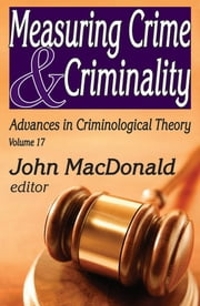 Measuring Crime and Criminality - Advances in Criminological Theory ebook by