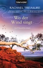 Wo der Wind singt - Australien-Saga ebook by Rachael Treasure, Gloria Ernst