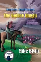 Inspector Rumblepants & The Case of the Golden Haggis ebook by Mike Blyth