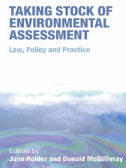 Taking Stock of Environmental Assessment - Law, Policy and Practice ebook by Jane Holder,Donald McGillivray