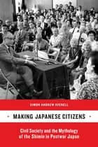 Making Japanese Citizens ebook by Simon Andrew Avenell