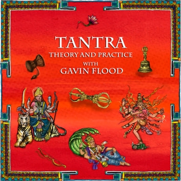 Tantra: Theory and Practice with Gavin Flood audiobook by Gavin Flood