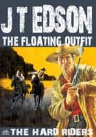 The Floating Outfit 52: The Hard Riders ebook by J.T. Edson