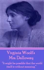 "Mrs Dalloway - ""It might be possible that the world itself is without meaning."" ebook by Virginia Woolf"