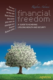 Financial Freedom - A Guide to Achieving Lifelong Wealth and Security ebook by Reuben Advani